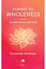 Coming to Wholeness: How to Awaken and Live with Ease (The Wholeness Work Book 1) Kindle Edition