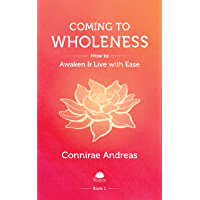Coming to Wholeness: How to Awaken and Live with Ease (The Wholeness Work Book 1) (English Edition)