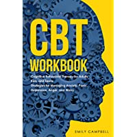 CBT WORKBOOK: Cognitive Behavioral Therapy for Adults, Kids, and Teens: Strategies for Managing Anxiety, Panic, Depression, Anger, and Worry