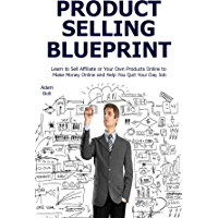 Product Selling Blueprint: Learn to Sell Affiliate or Your Own Products Online to Make Money Online and Help You Quit Your Day Job (English Edition)
