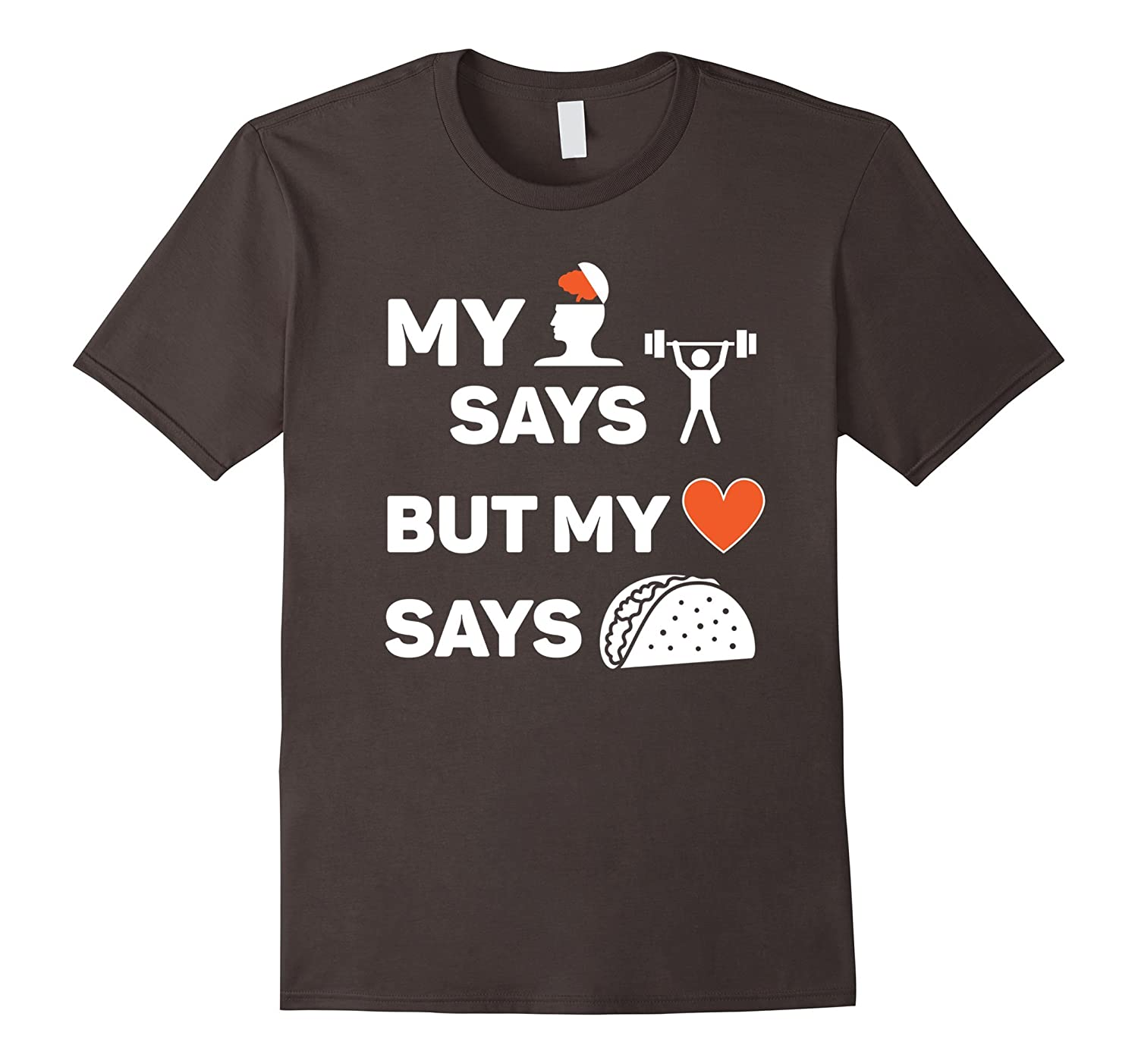 My Mind Says Gym But My Heart Says Tacos – Funny T-Shirt