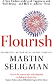 Flourish: A New Understanding of Happiness and Wellbeing: The practical guide to using positive psychology to make you happier and healthier