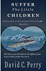 Suffer the Little Children: Al-Unidos Liberation Chronicles Book 2 Kindle Edition