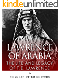 Lawrence of Arabia: The Life and Legacy of T.E. Lawrence
