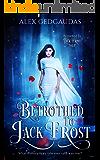 Betrothed To Jack Frost (Betrothed To Jack Frost Saga)