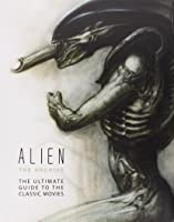 Alien: The Archive: The Ultimate Guide to the Classic Movies