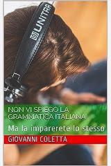 NON vi spiego la grammatica italiana: Ma la imparerete lo stesso (I libri di Italiano Semplicemente Vol. 5) (Italian Edition) Kindle Edition