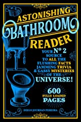 Astonishing Bathroom Reader: Your No.2 Source to All the Flushing Facts, Jamming Trivia, & Gassy Mysteries of the Universe! Kindle Edition