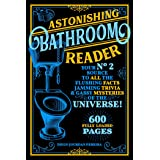 Astonishing Bathroom Reader: Your No.2 Source to All the Flushing Facts, Jamming Trivia, & Gassy Mysteries of the Universe! (