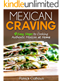 Mexican Craving: 9 Easy Steps to Cooking Authentic Mexican at Home
