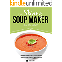 The Skinny Soup Maker Recipe Book: Delicious Low Calorie, Healthy and Simple Soup Machine Recipes Under 100, 200 and 300…