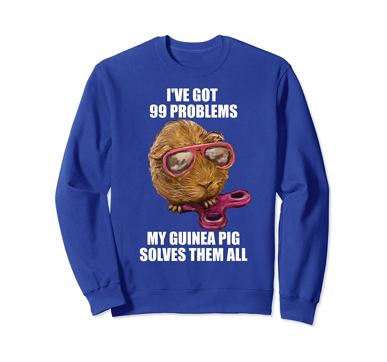 99 Problems T-Shirt sweatshirt My Guinea Pig for women men-AZP