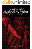 The Man Who Murdered My Mother: A Daughter's Journey of Seeking Justice