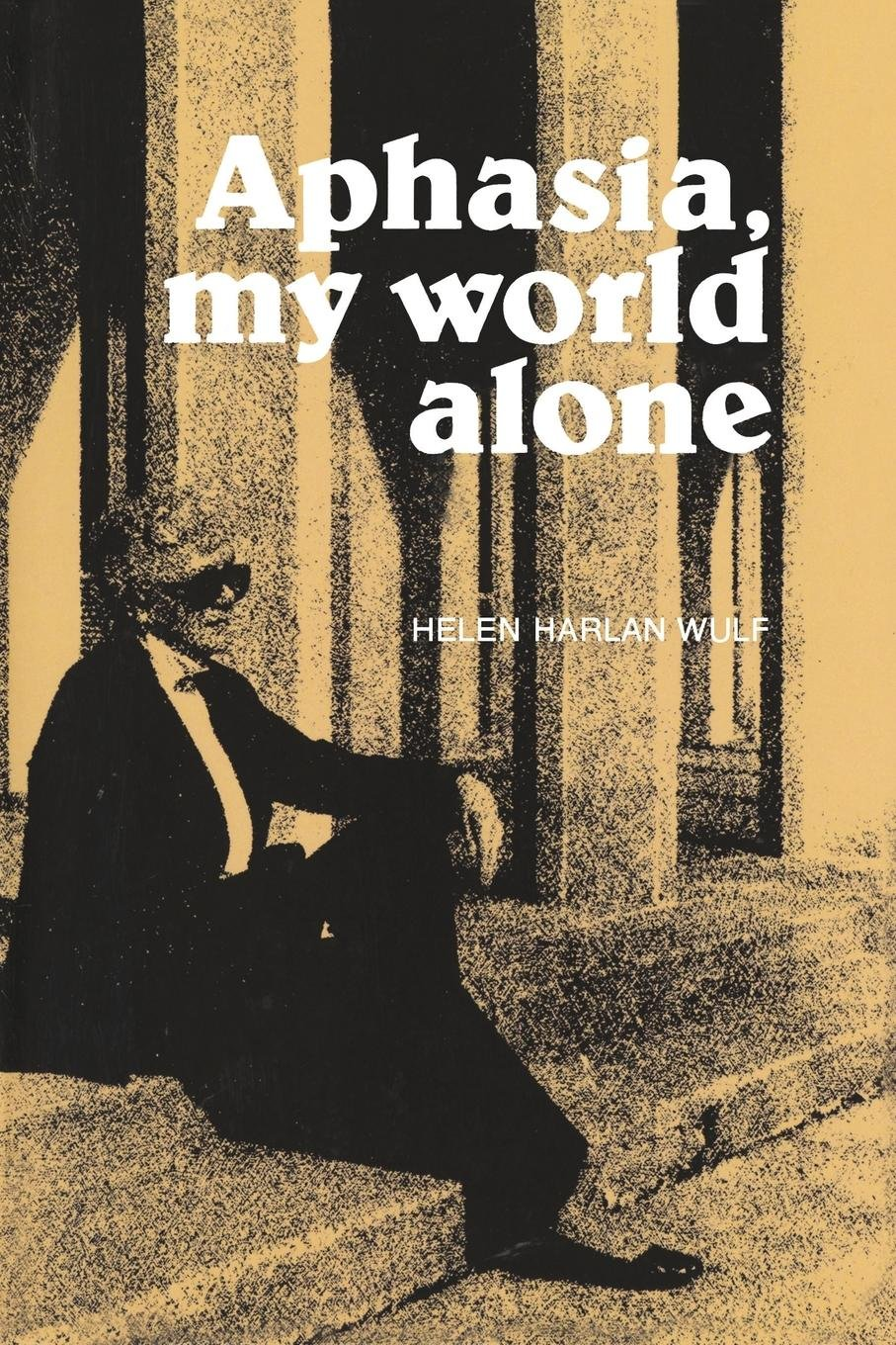Aphasia, My World Alone (William Beaumont Hospital Series in Speech and Language Pathology) by Helen H Wulf