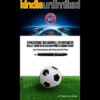 Evoluzione dei modelli di business delle società di calcio professionistiche con l'introduzione del Financial Fair Play