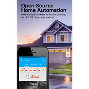 Open Source Home Automation: Introduction to Home Assistant (Hass.io) and ESP32 based Automation