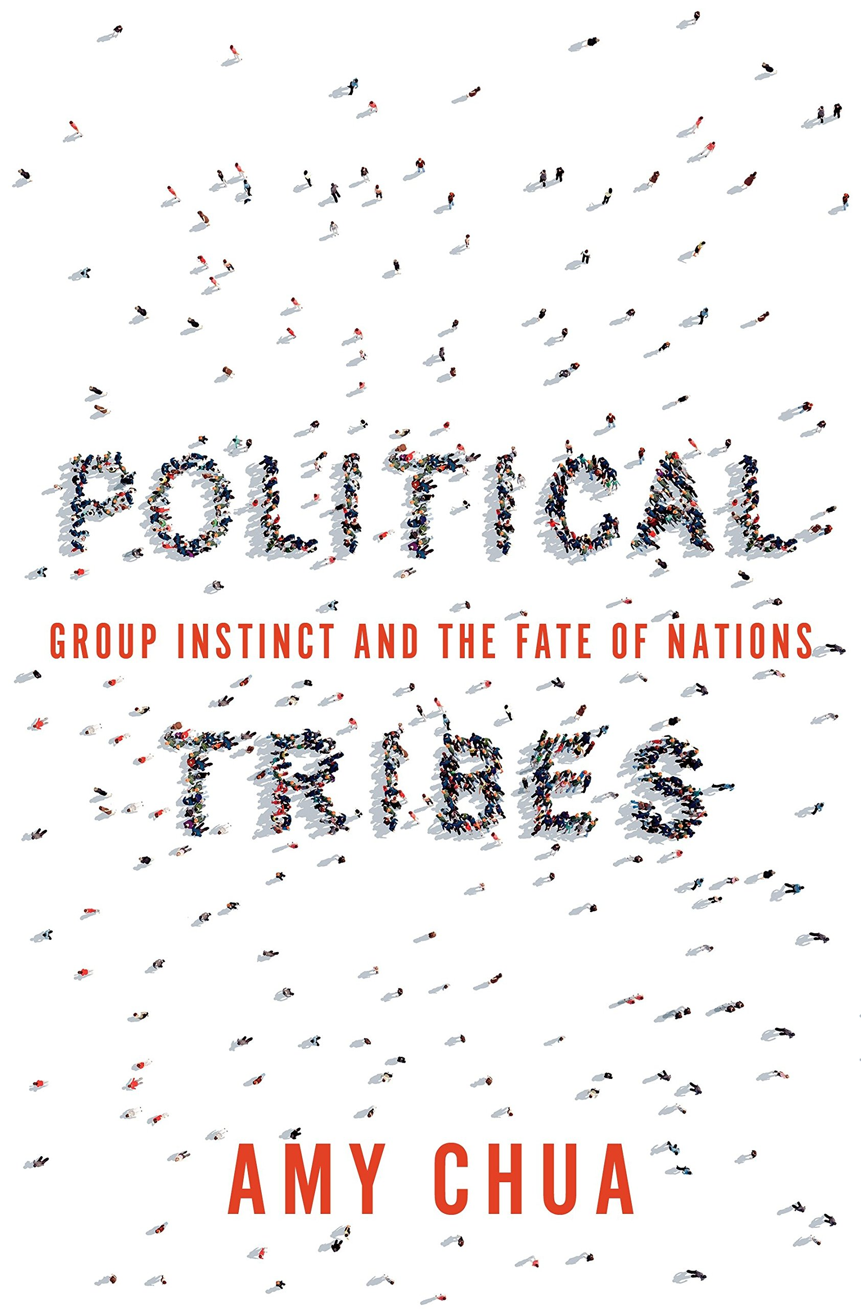 Political Tribes Group Instinct and the Fate of Nations Amy Chua