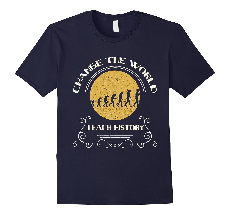 Change world teach Evolution tee t shirts appreciation gift