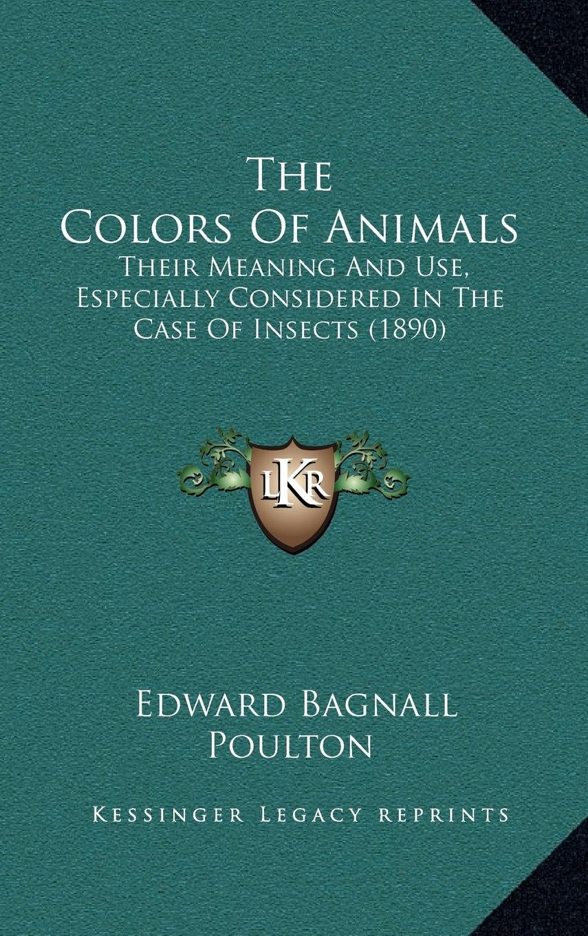 The Colors Of Animals: Their Meaning And Use, Especially Considered In The Case Of Insects (1890) pdf epub