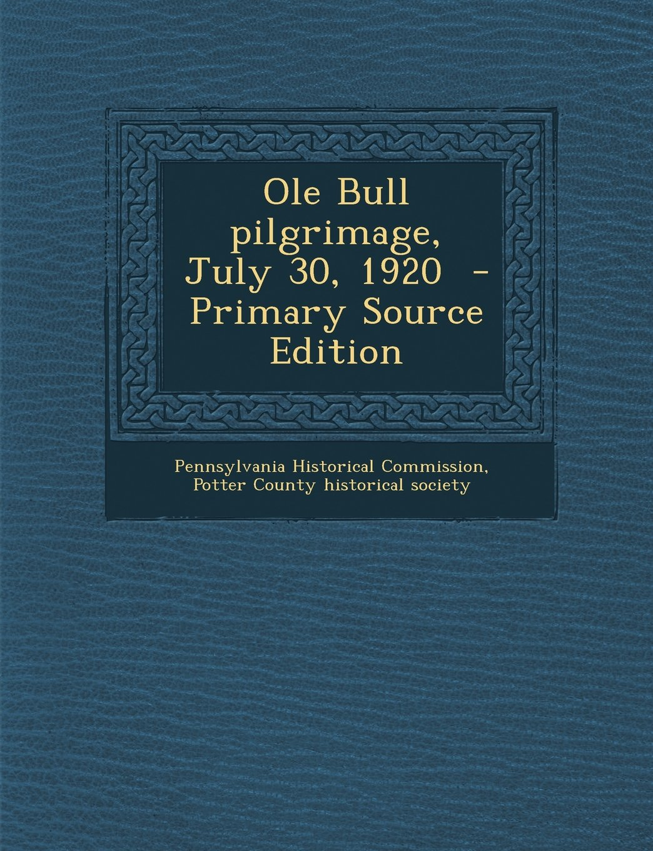 Read Online Ole Bull pilgrimage, July 30, 1920  - Primary Source Edition pdf epub