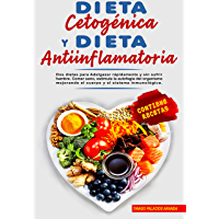 DIETA CETOGÉNICA Y DIETA ANTIINFLAMATORIA: Dos dietas para Adelgazar rápidamente y sin sufrir hambre. Comer sano…