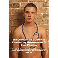 The Official LGBT Guide To Eliminating Hemorrhoids & Anal Fissures (The Official...