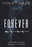 Forever Mine (In the Dark Book 3)