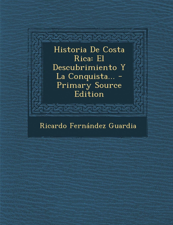 historia-de-costa-rica-el-descubrimiento-y-la-conquista-primary-source-edition-spanish-edition