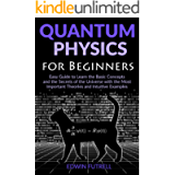 Quantum Physics for Beginners: Easy Guide to Learn the Basic Concepts and the Secrets of the Universe with the Most…