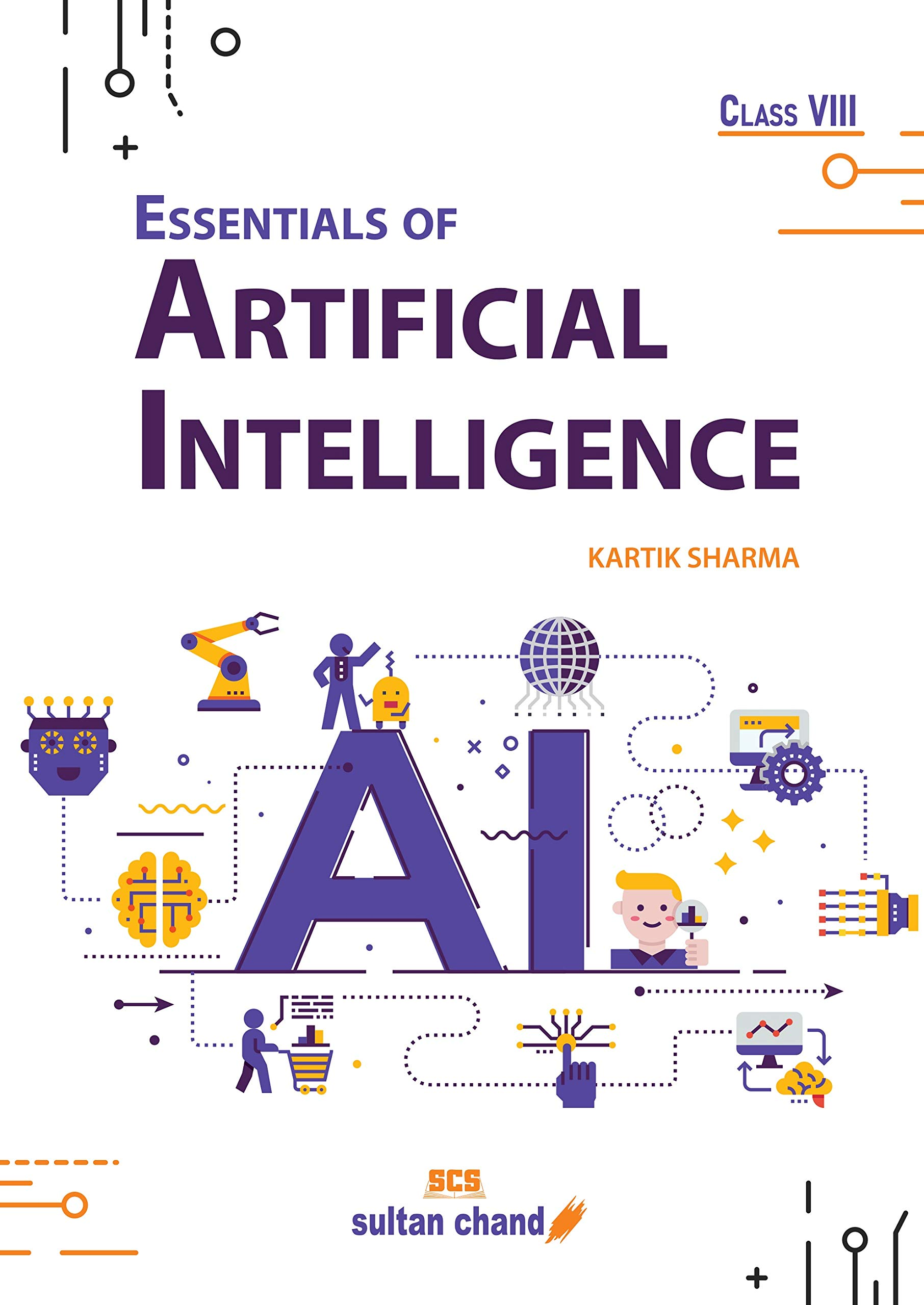 Essentials of Artificial Intelligence: Textbook for CBSE Class 8 (Foreword by Shri Amitabh Kant, CEO, NITI Aayog)