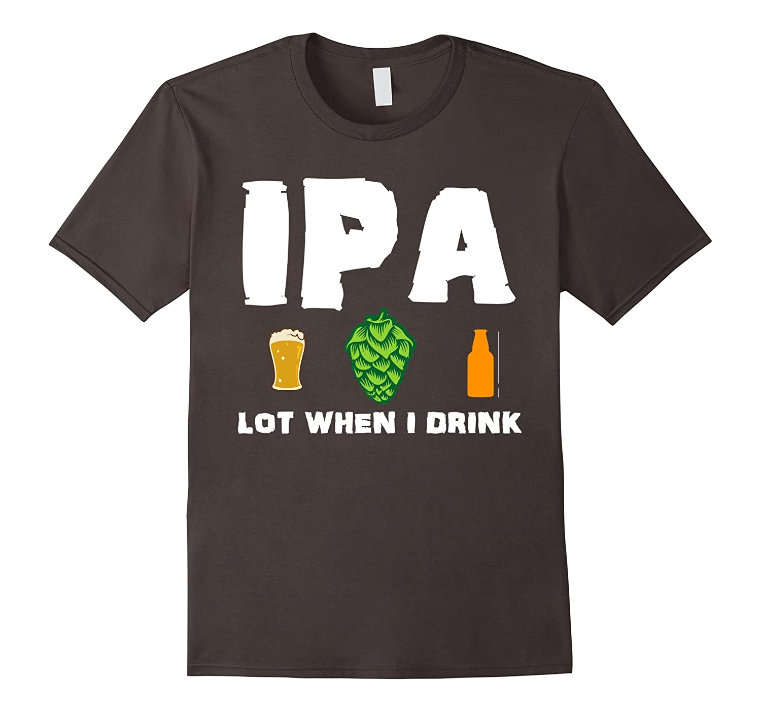 Ipa lot when i drink funny craft beer brewing pun t shirt for Funny craft beer shirts