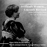 Difficult Women...Legends Revised: Music and Stories from the Life of Mel Bonis (English Edition)