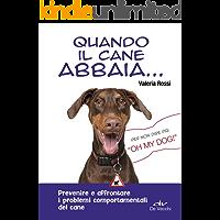 Quando il cane abbaia...: Prevenire e affrontare i problemi comportamentali del cane