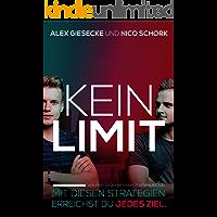 KEIN LIMIT: Mit diesen Strategien erreichst du jedes Ziel. (German Edition)