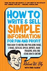 How to Write and Sell Simple Information for Fun and Profit: Your Guide to Writing and Publishing Books, E-Books, Articles, Special Reports, Audio Programs, DVDs, and Other How-To Content Paperback
