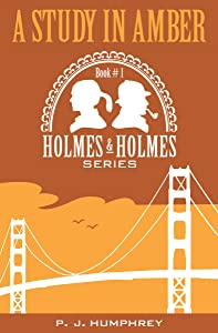 A Study in Amber (Holmes and Holmes Book 1)