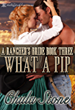 What A Pip (A Rancher's Bride Book 3)