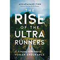 Rise of the Ultra Runners: A Journey to the Edge of Human Endurance