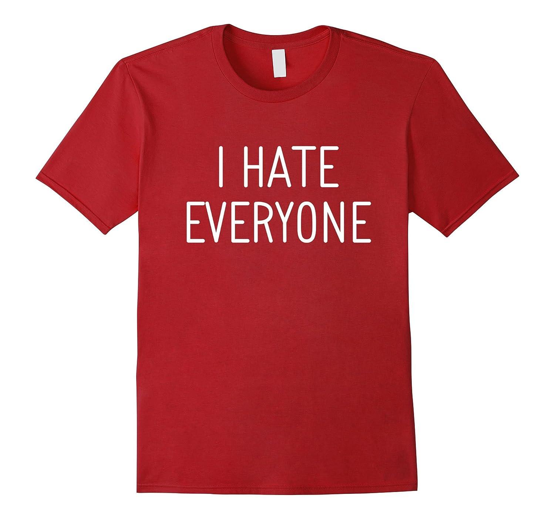 0e51d545d I Hate Everyone Funny Sayings Mens Ladies T-Shirt-RT – Rateeshirt