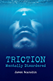 Triction: Mentally Disordered