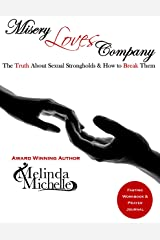 Misery Loves Company: The Truth About Sexual Strongholds & How to Break Them Kindle Edition