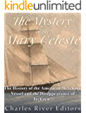 The Mystery of the Mary Celeste: The History of the American Merchant Vessel and the Disappearance of Its Crew