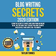 Blog Writing Secrets 2020 Edition: Learn the Secrets to Write and Earn from an Online Blog. The Top Guide That Teaches You Ho