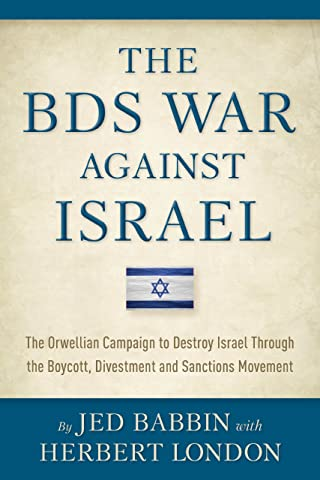 The BDS War Against Israel: The Orwellian Campaign to Destroy Israel Through the Boycott, Divestment and Sanctions Movement See more