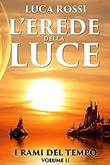 L'Erede della Luce (I Rami del Tempo Vol. 2) (Italian Edition) Kindle Edition