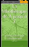La lithothérapie de A jusqu'à Z: Introduction à la lithothérapie