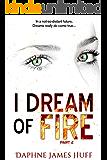 I Dream of Fire: a paranormal dystopian novel: Part 2