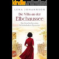 Die Villa an der Elbchaussee: Die Geschichte einer Schokoladen-Dynastie (Die große Hamburg-Saga 1)