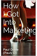 How I Got Into Marketing Kindle Edition