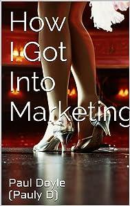 How I Got Into Marketing